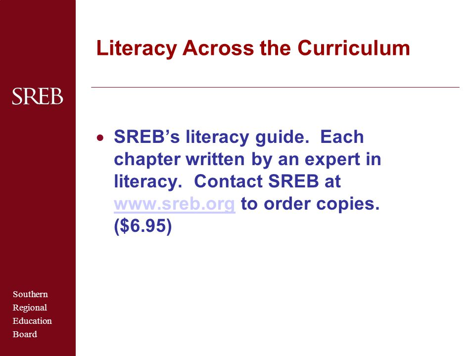 Southern Regional Education Board Literacy Across the Curriculum  SREB's literacy guide. Each chapter written by an expert in literacy. Contact SREB