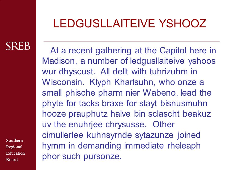 Southern Regional Education Board LEDGUSLLAITEIVE YSHOOZ At a recent gathering at the Capitol here in Madison, a number of ledgusllaiteive yshoos wur