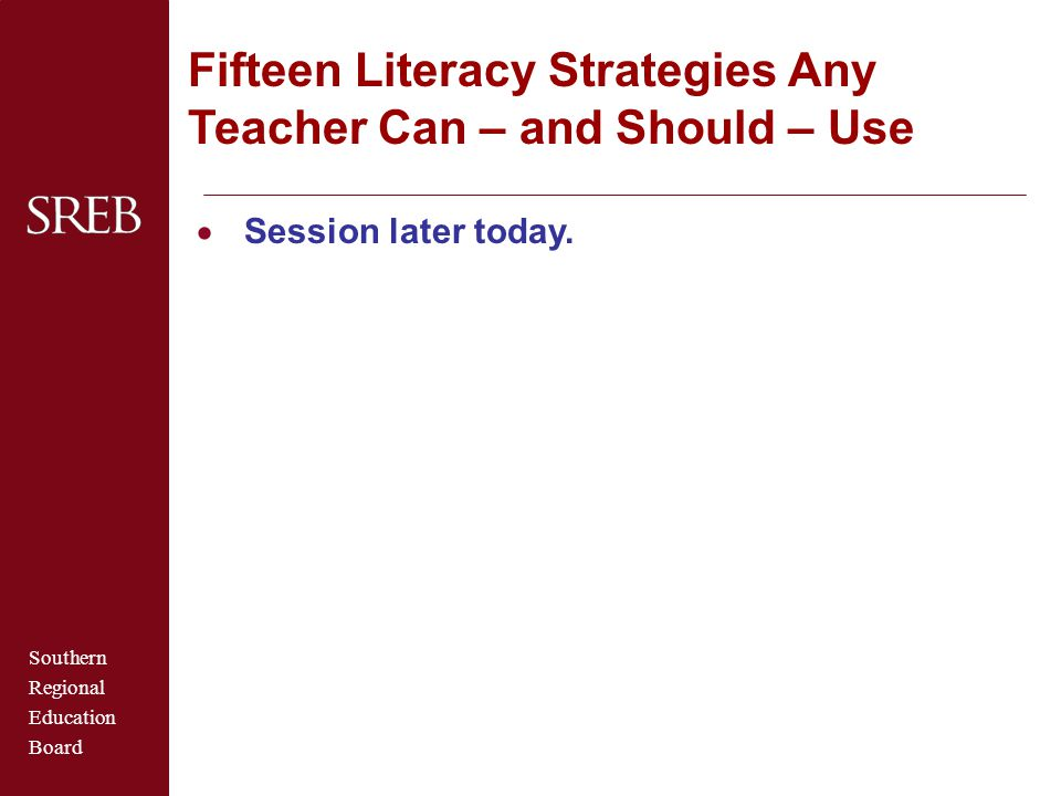 Southern Regional Education Board Fifteen Literacy Strategies Any Teacher Can – and Should – Use  Session later today.