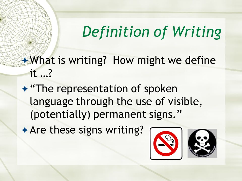 "Definition of Writing  What is writing? How might we define it …?  ""The representation of spoken language through the use of visible, (potentially)"