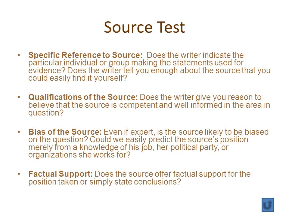 Source Test Specific Reference to Source: Does the writer indicate the particular individual or group making the statements used for evidence.