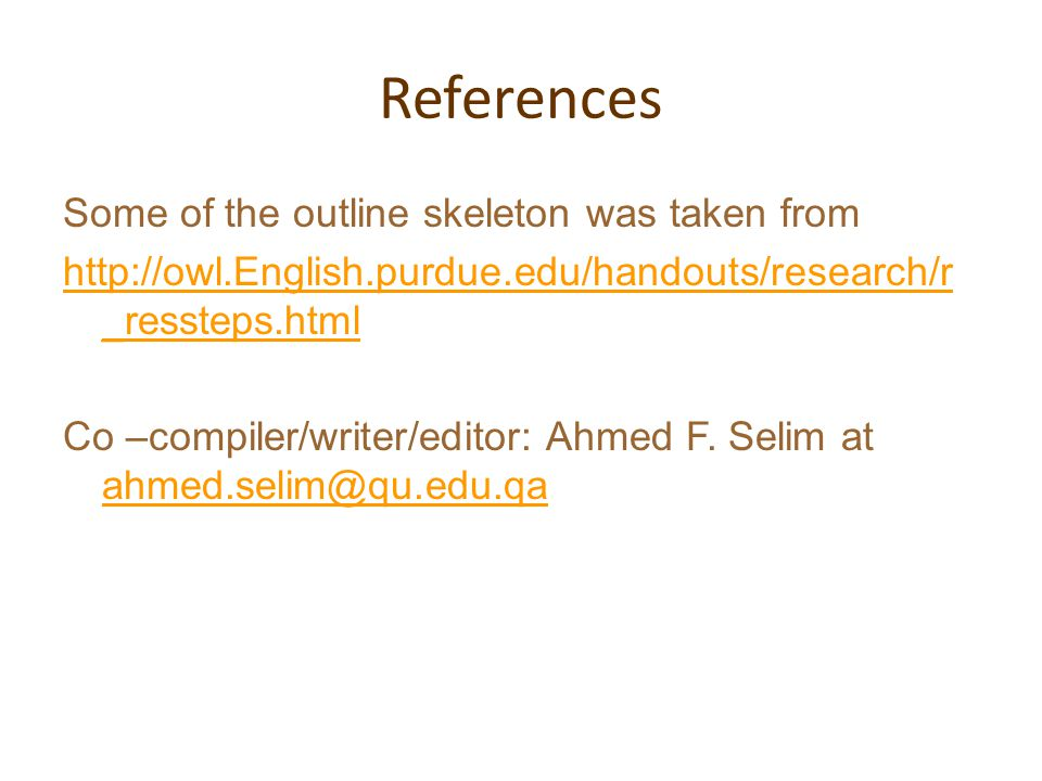 References Some of the outline skeleton was taken from   _ressteps.html Co –compiler/writer/editor: Ahmed F.