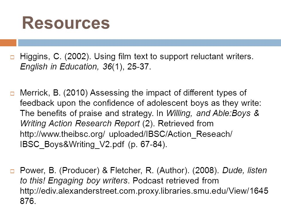 Resources  Higgins, C. (2002). Using film text to support reluctant writers.