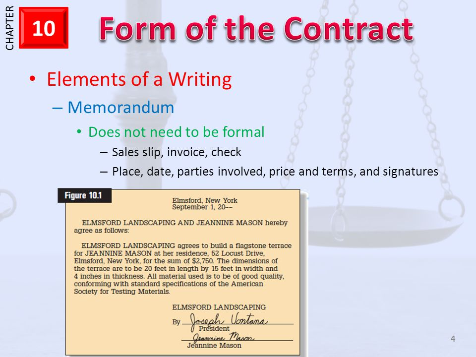 1 CHAPTER 10 4 Elements of a Writing – Memorandum Does not need to be formal – Sales slip, invoice, check – Place, date, parties involved, price and terms, and signatures