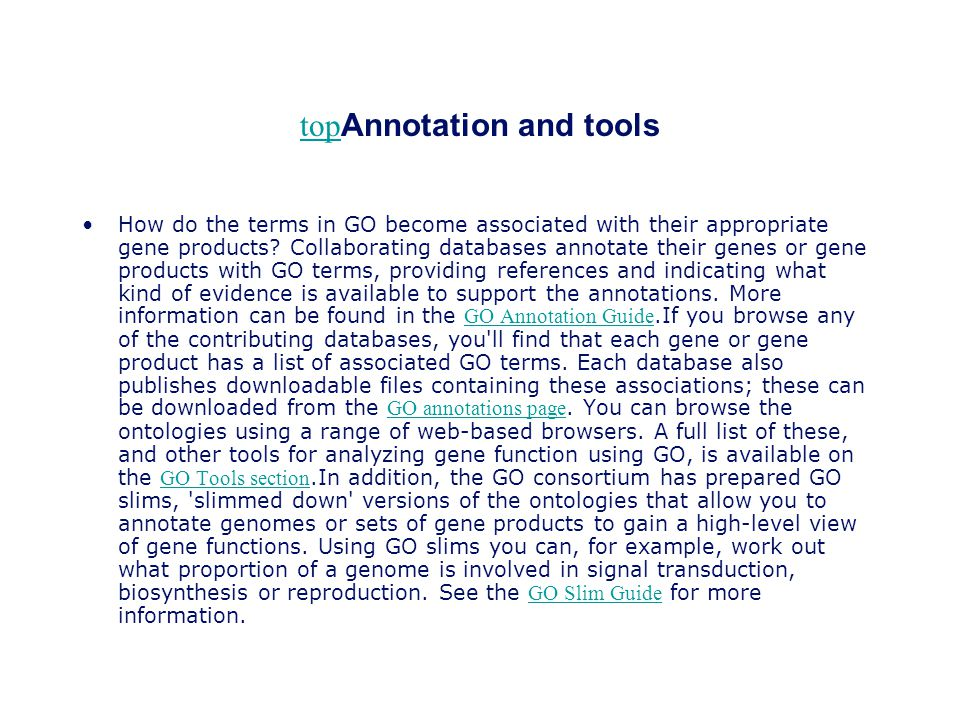 top top Annotation and tools How do the terms in GO become associated with their appropriate gene products? Collaborating databases annotate their gen