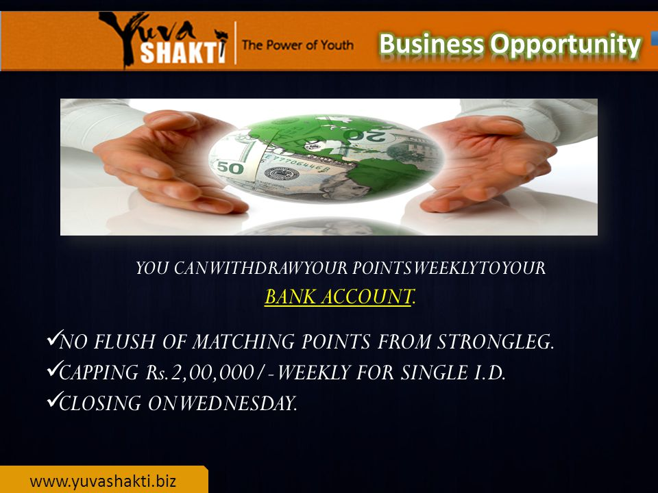 www.yuvashakti.biz YOU CAN WITHDRAW YOUR POINTS WEEKLYTO YOUR BANK ACCOUNT.