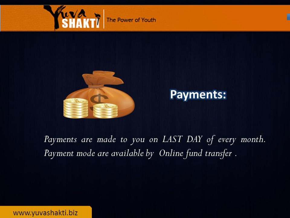 Payments are made to you on LAST DAY of every month.