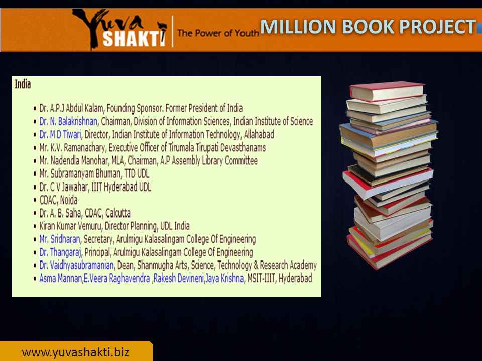 www.yuvashakti.biz The principal benefit of the Universal Library will be to supplement the formal education system by making knowledge available to anyone who can read and has access.