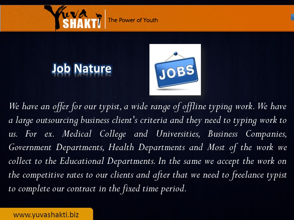 www.yuvashakti.biz We have an offer for our typist, a wide range of offline typing work.