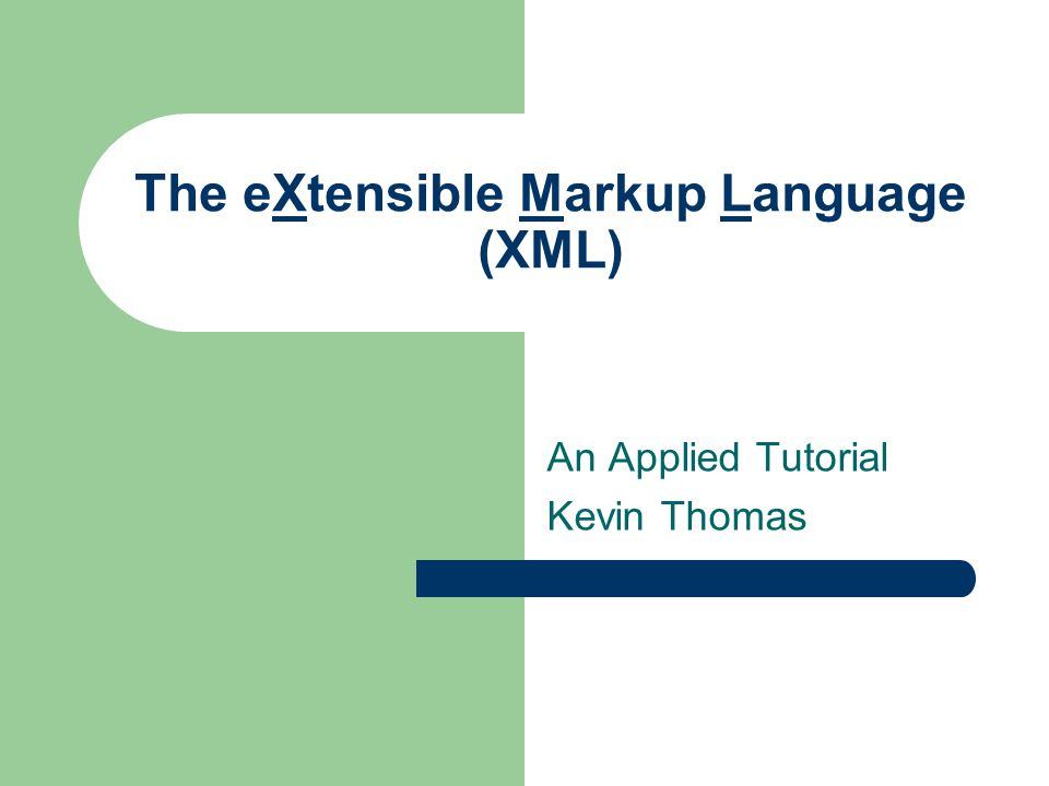 The eXtensible Markup Language (XML) An Applied Tutorial Kevin Thomas