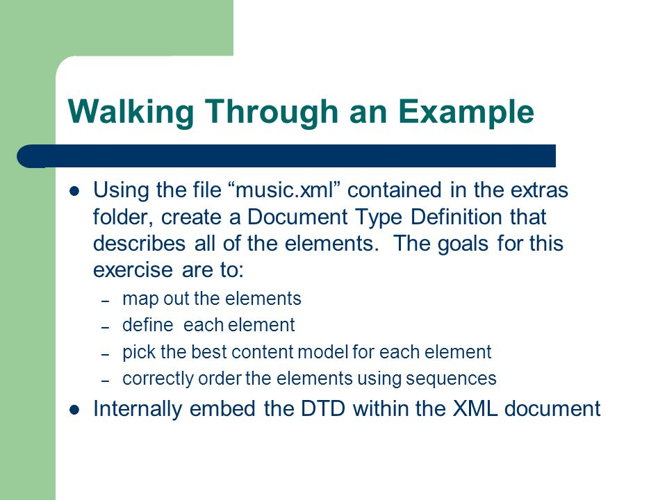 "Walking Through an Example Using the file ""music.xml"" contained in the extras folder, create a Document Type Definition that describes all of the elem"