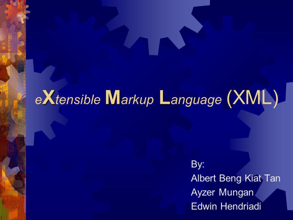 XML e X tensible M arkup L anguage (XML) By: Albert Beng Kiat Tan Ayzer Mungan Edwin Hendriadi