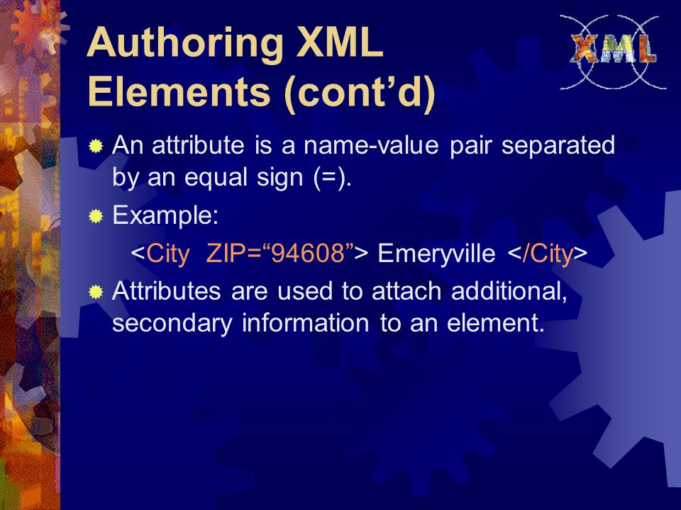 Authoring XML Elements (cont'd)  An attribute is a name-value pair separated by an equal sign (=).