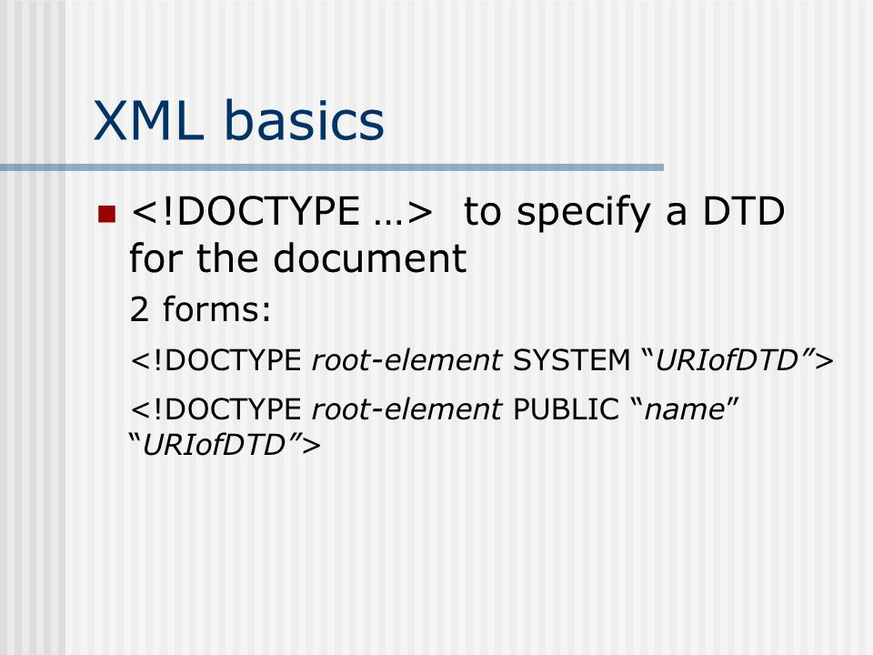 XML basics to specify a DTD for the document 2 forms: