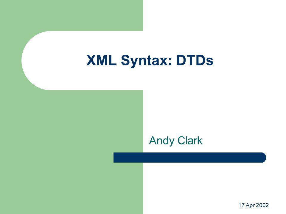 Example DTD (4 of 6) Attribute list declarations 01 02 03 04 05 06 07