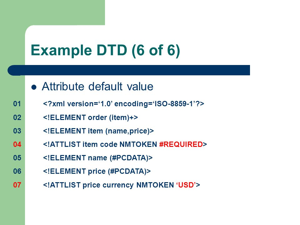 Example DTD (6 of 6) Attribute default value