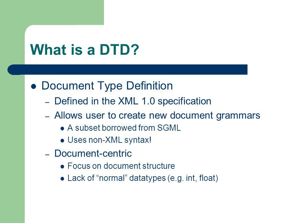 Document Structure Element declaration – Element name – Content model Attribute list declaration – Element name – Attribute name – Value type – Default value