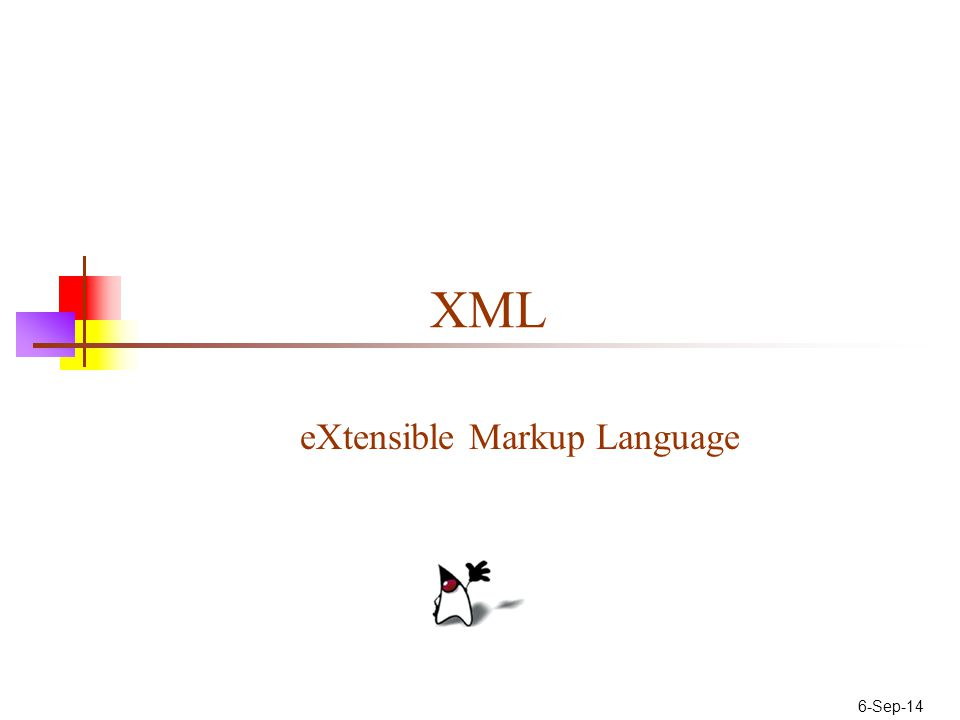 6-Sep-14 XML eXtensible Markup Language