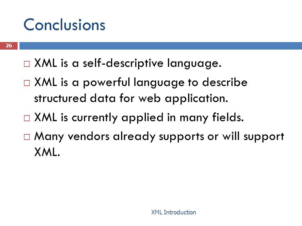 Conclusions  XML is a self-descriptive language.