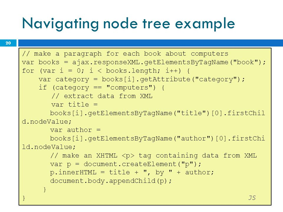 Navigating node tree example CS380 20 // make a paragraph for each book about computers var books = ajax.responseXML.getElementsByTagName(