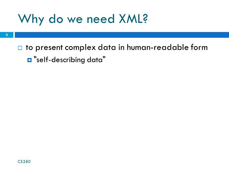 Why do we need XML?  to present complex data in human-readable form 