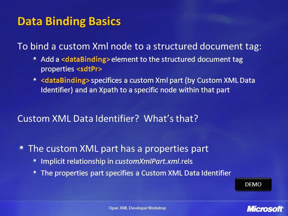 Open XML Developer Workshop Data Binding Basics To bind a custom Xml node to a structured document tag: Add a element to the structured document tag p