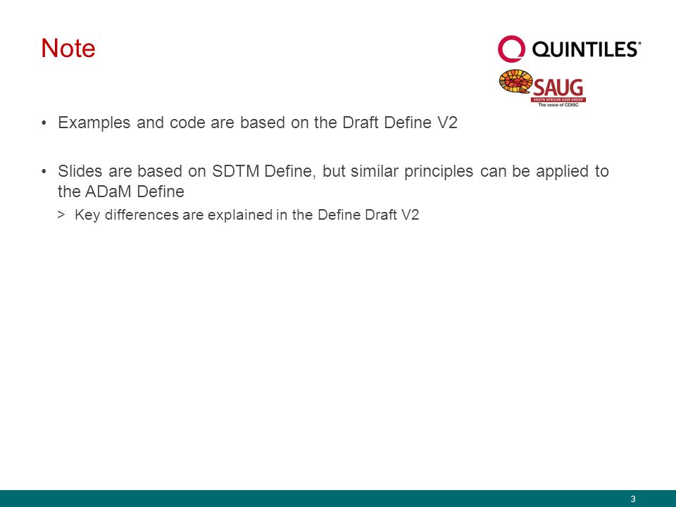 3 Note Examples and code are based on the Draft Define V2 Slides are based on SDTM Define, but similar principles can be applied to the ADaM Define >Key differences are explained in the Define Draft V2