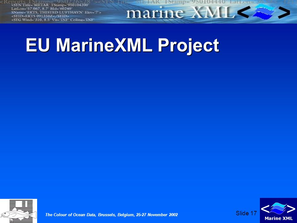 The Colour of Ocean Data, Brussels, Belgium, 25-27 November 2002 Slide 17 EU MarineXML Project