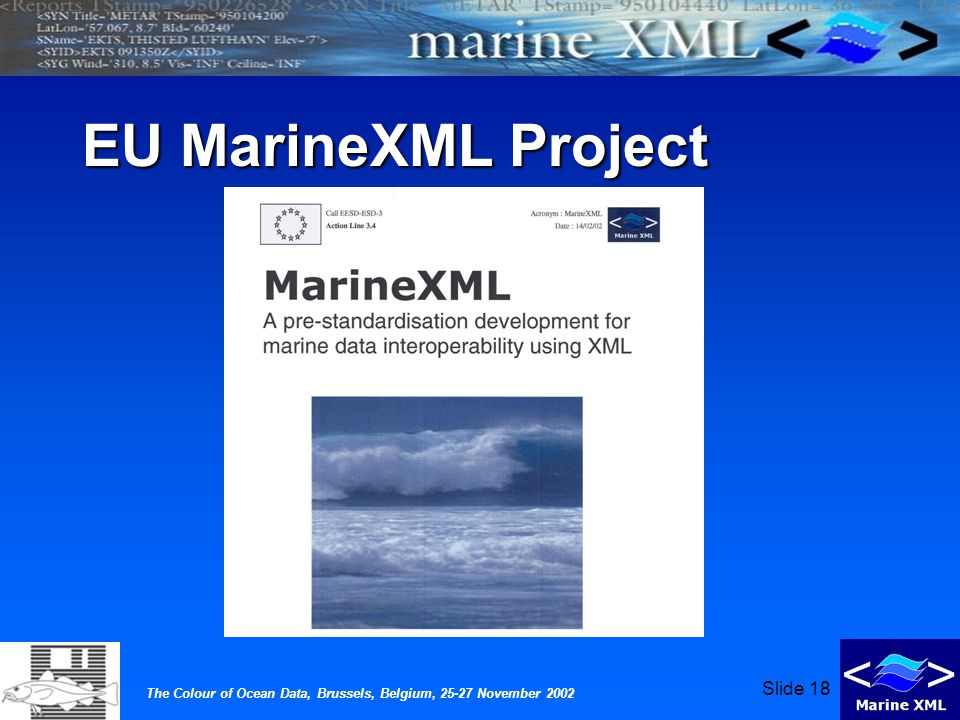 The Colour of Ocean Data, Brussels, Belgium, 25-27 November 2002 Slide 18 EU MarineXML Project