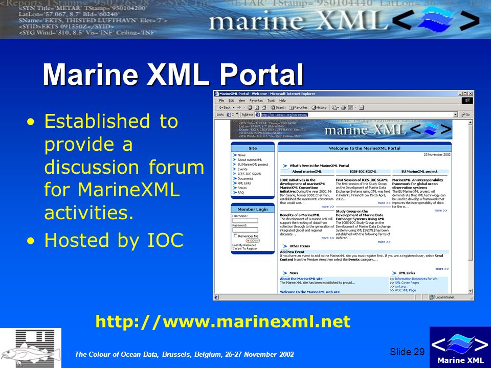 The Colour of Ocean Data, Brussels, Belgium, 25-27 November 2002 Slide 29 Marine XML Portal Established to provide a discussion forum for MarineXML activities.