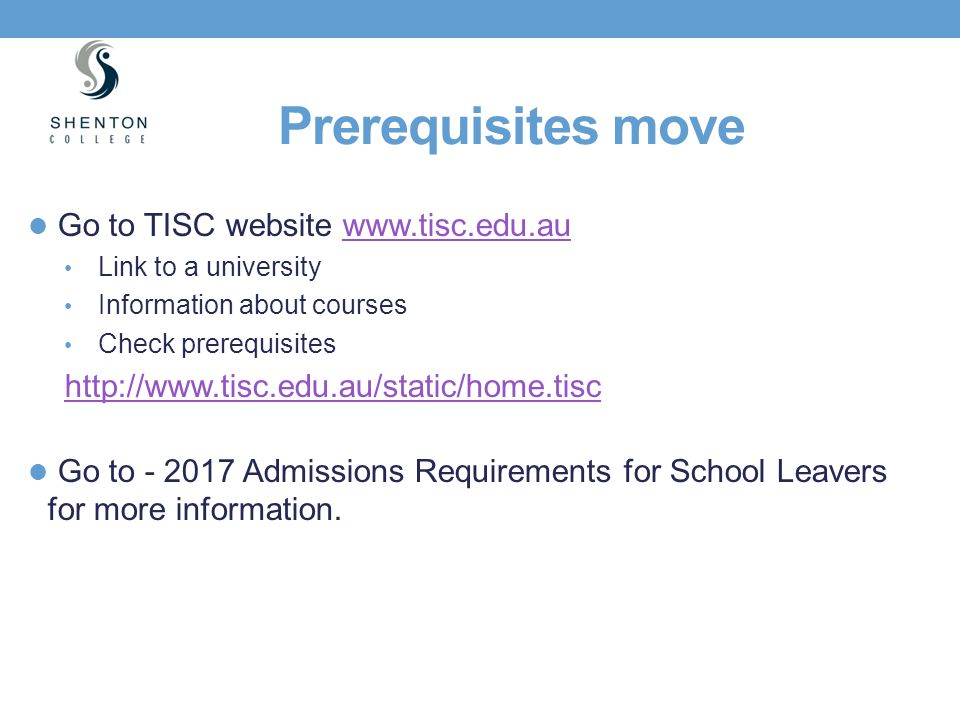 Prerequisites move Go to TISC website www.tisc.edu.auwww.tisc.edu.au Link to a university Information about courses Check prerequisites http://www.tis