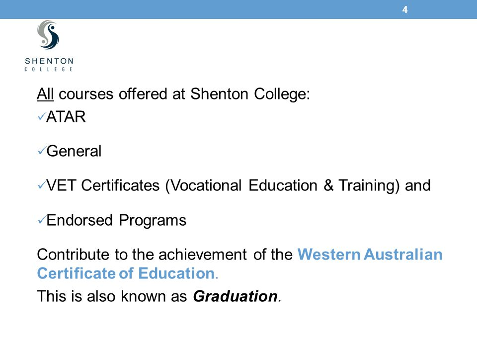 4 All courses offered at Shenton College: ATAR General VET Certificates (Vocational Education & Training) and Endorsed Programs Contribute to the achi