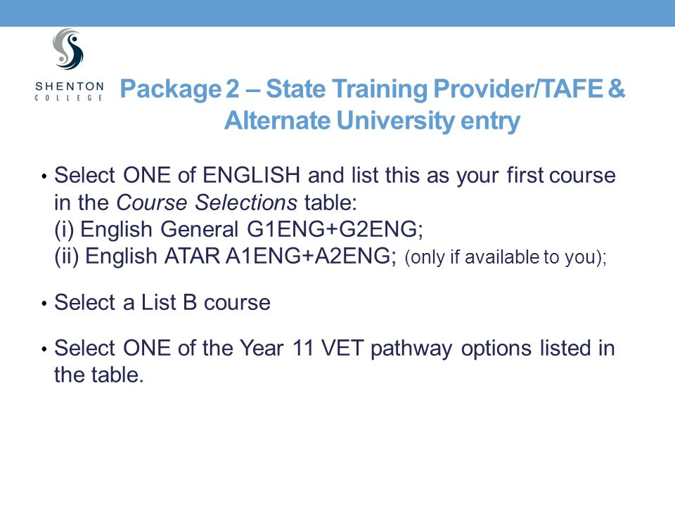 Package 2 – State Training Provider/TAFE & Alternate University entry Select ONE of ENGLISH and list this as your first course in the Course Selection