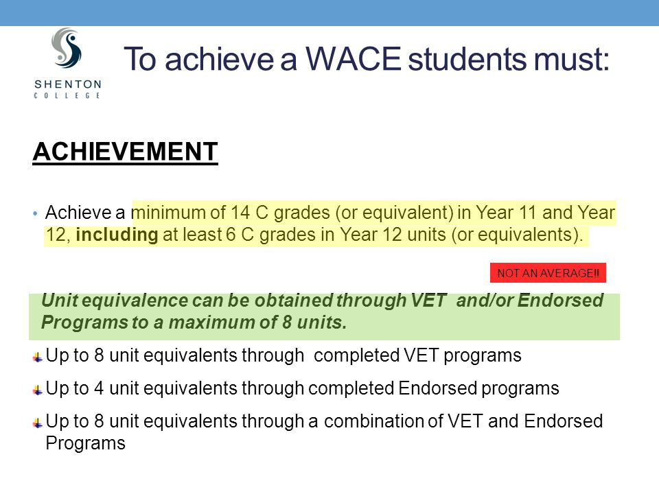 ACHIEVEMENT Achieve a minimum of 14 C grades (or equivalent) in Year 11 and Year 12, including at least 6 C grades in Year 12 units (or equivalents).