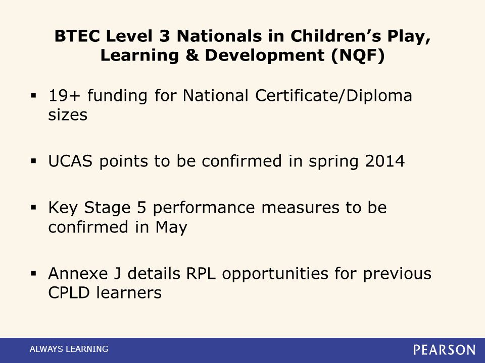BTEC Level 3 Nationals in Children's Play, Learning & Development (NQF) Work experience requirements:  National Award – 50 hours  National Subsidiar