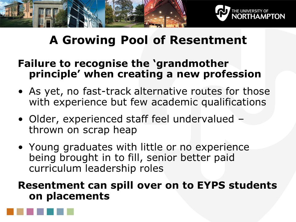 A Growing Pool of Resentment Failure to recognise the 'grandmother principle' when creating a new profession As yet, no fast-track alternative routes