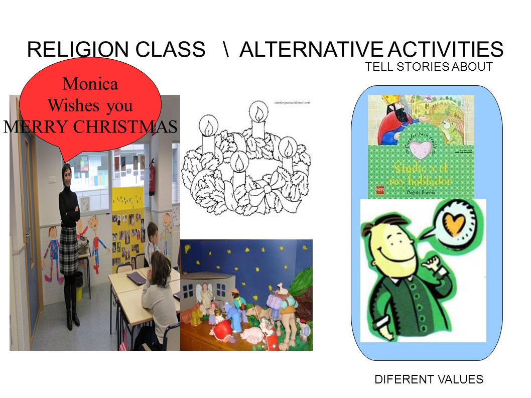RELIGION CLASS \ ALTERNATIVE ACTIVITIES Monica Wishes you MERRY CHRISTMAS TELL STORIES ABOUT DIFERENT VALUES