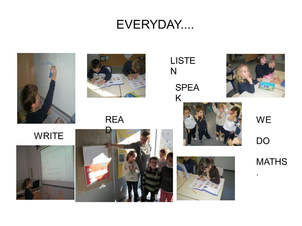 EVERYDAY.... REA D WRITE LISTE N SPEA K WE DO MATHS.