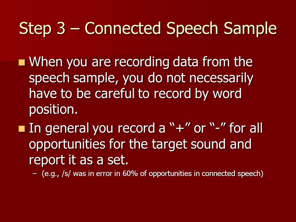 Step 3 – Connected Speech Sample When you are recording data from the speech sample, you do not necessarily have to be careful to record by word posit
