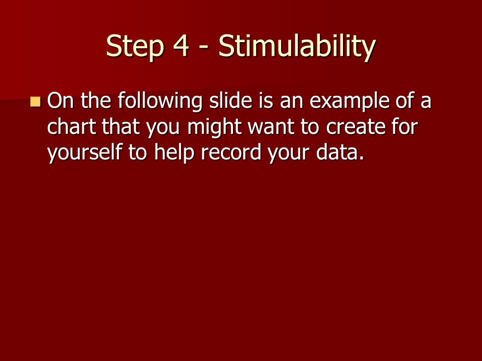 Step 4 - Stimulability On the following slide is an example of a chart that you might want to create for yourself to help record your data. On the fol