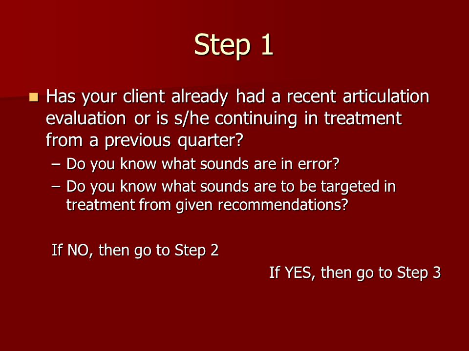 Step 1 Has your client already had a recent articulation evaluation or is s/he continuing in treatment from a previous quarter? Has your client alread
