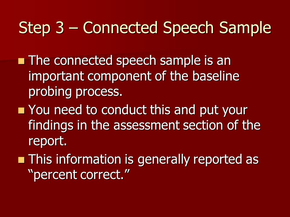 Step 3 – Connected Speech Sample The connected speech sample is an important component of the baseline probing process. The connected speech sample is