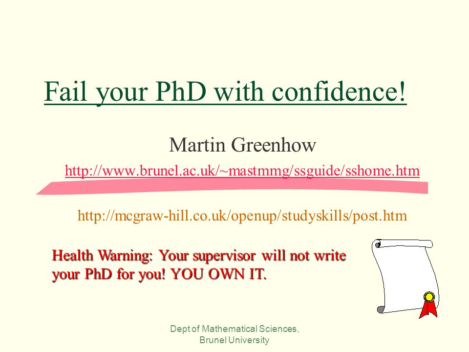 Dept of Mathematical Sciences, Brunel University Fail your PhD with confidence.