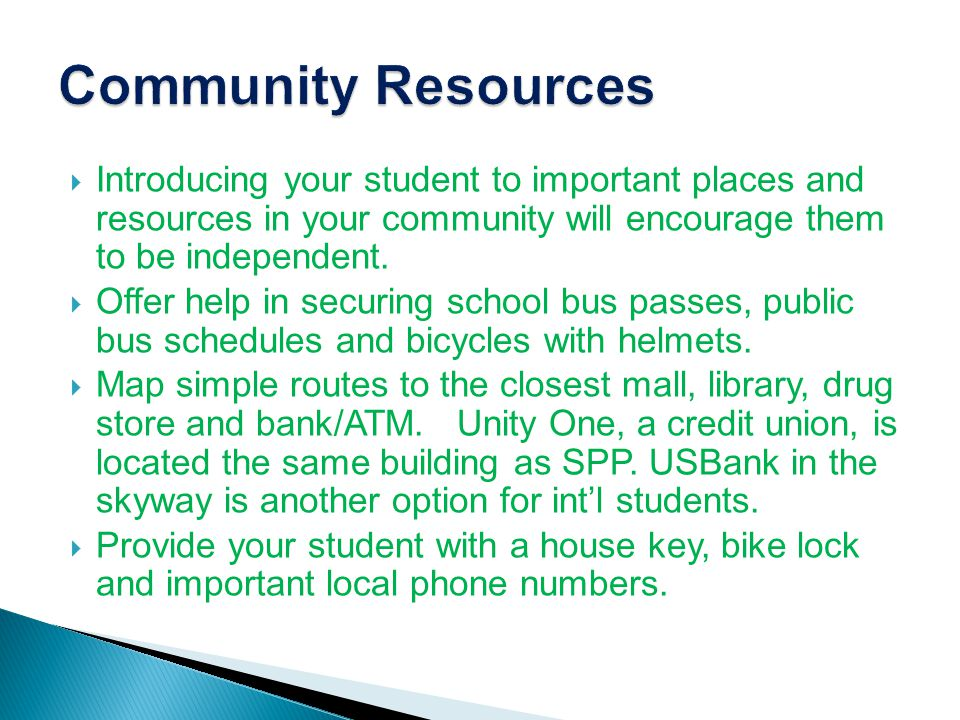  Introducing your student to important places and resources in your community will encourage them to be independent.