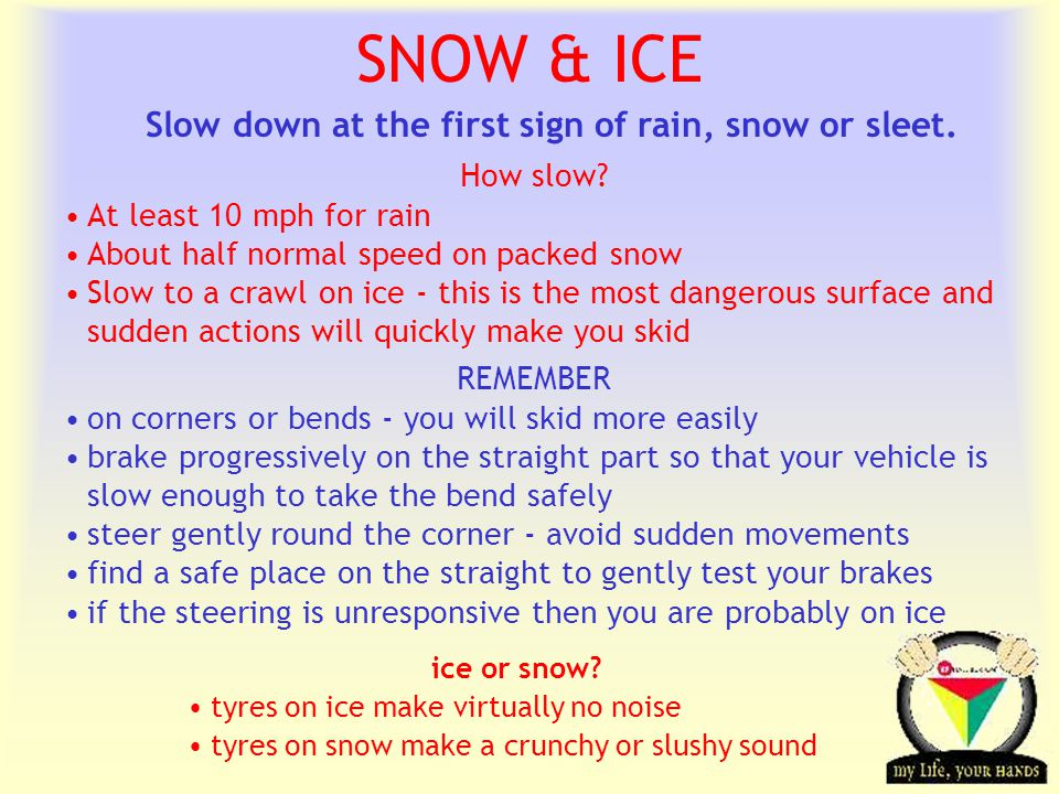 Transportation Tuesday How slow? At least 10 mph for rain About half normal speed on packed snow Slow to a crawl on ice - this is the most dangerous s