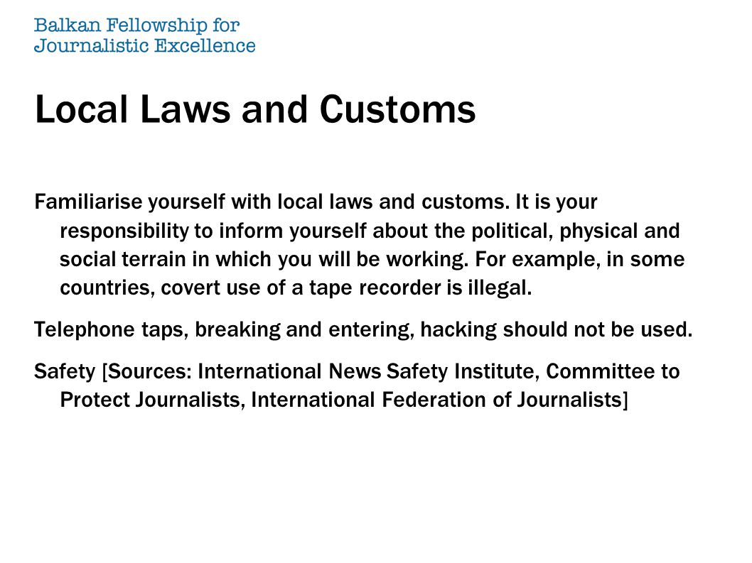 Local Laws and Customs Familiarise yourself with local laws and customs. It is your responsibility to inform yourself about the political, physical an