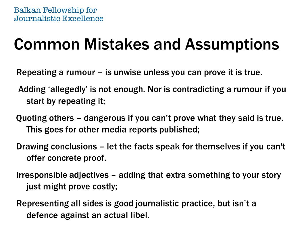 Common Mistakes and Assumptions Repeating a rumour – is unwise unless you can prove it is true. Adding 'allegedly' is not enough. Nor is contradicting