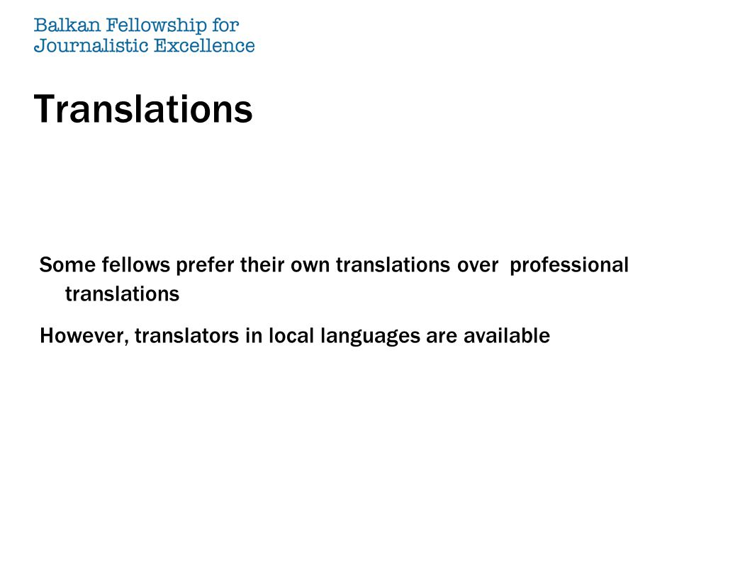 Translations Some fellows prefer their own translations over professional translations However, translators in local languages are available