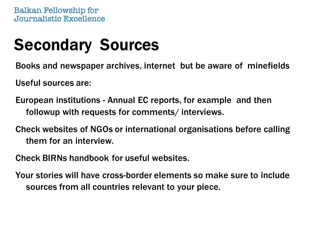 Secondary Sources Books and newspaper archives, internet but be aware of minefields Useful sources are: European institutions - Annual EC reports, for