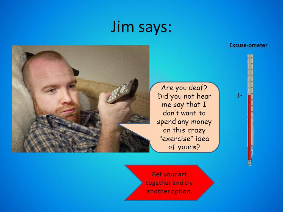 Jim says: But now let's meet Lisa… Excuse-ometer 0- Yeah, I guess you're right.